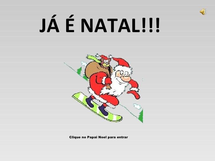 JÁ É NATAL!!! Clique no Papai Noel para entrar