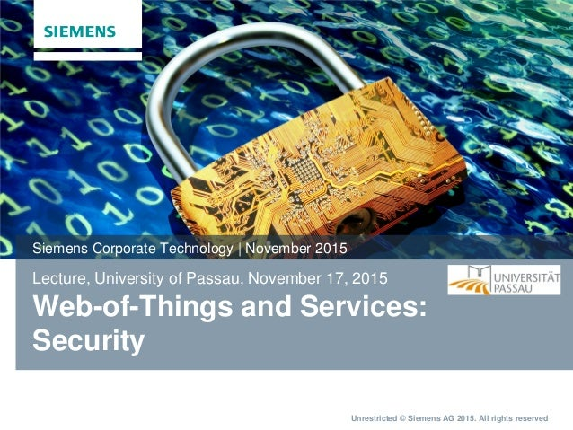 Unrestricted © Siemens AG 2015. All rights reserved Lecture, University of Passau, November 17, 2015 Web-of-Things and Ser...