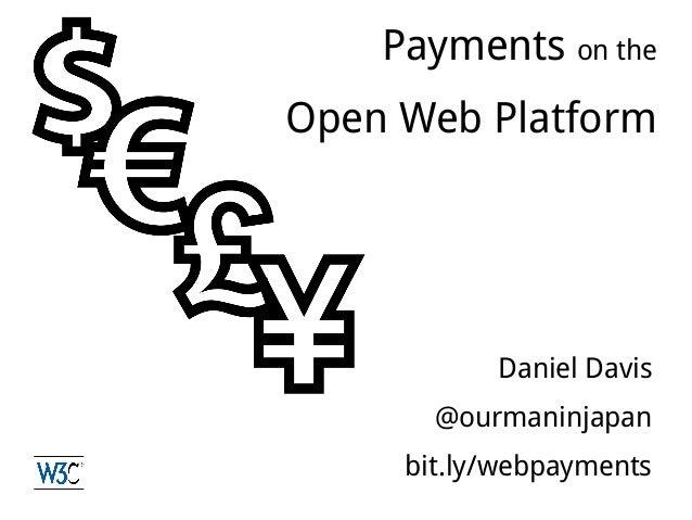 Daniel Davis@ourmaninjapanbit.ly/webpaymentsPayments on theOpen Web Platform