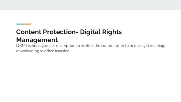 Content Protection- Digital Rights Management DRM technologies use encryption to protect the content prior to or during st...