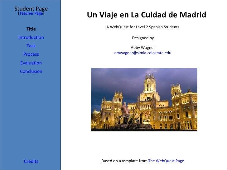 Un Viaje en La Cuidad de Madrid Student Page Title Introduction Task Process Evaluation Conclusion Credits [ Teacher Page ...