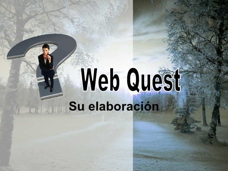 Su elaboración Web Quest