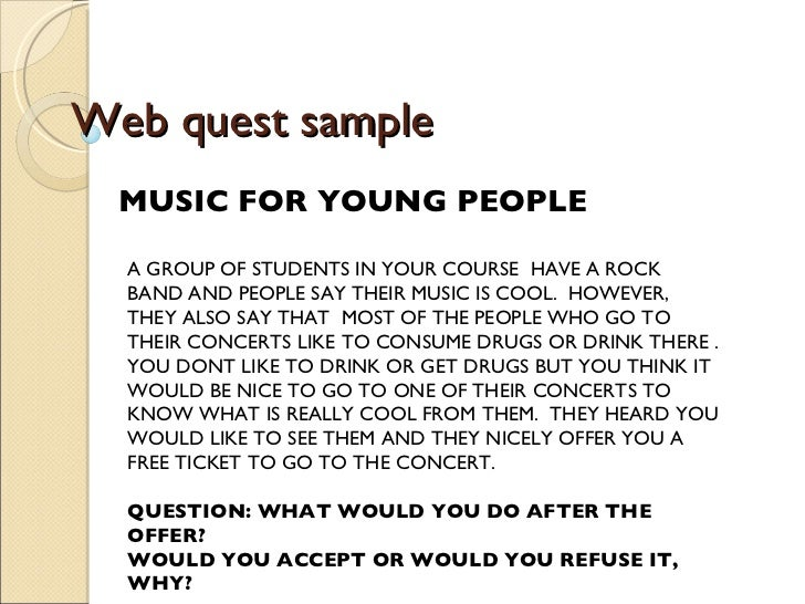 Web quest sample MUSIC FOR YOUNG PEOPLE A GROUP OF STUDENTS IN YOUR COURSE  HAVE A ROCK BAND AND PEOPLE SAY THEIR MUSIC IS...
