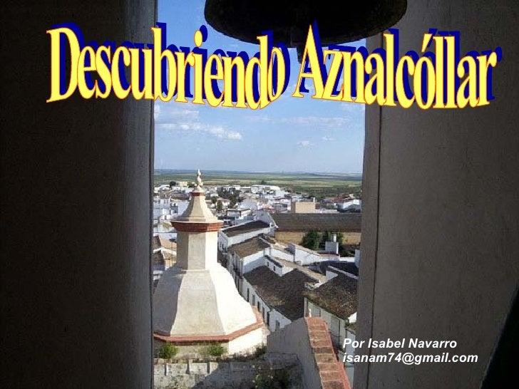Descubriendo Aznalcóllar Por Isabel Navarro [email_address]