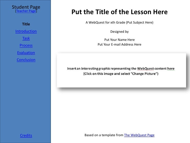 Student Page                   Put the Title of the Lesson Here  [Teacher Page]                         A WebQuest for xth...