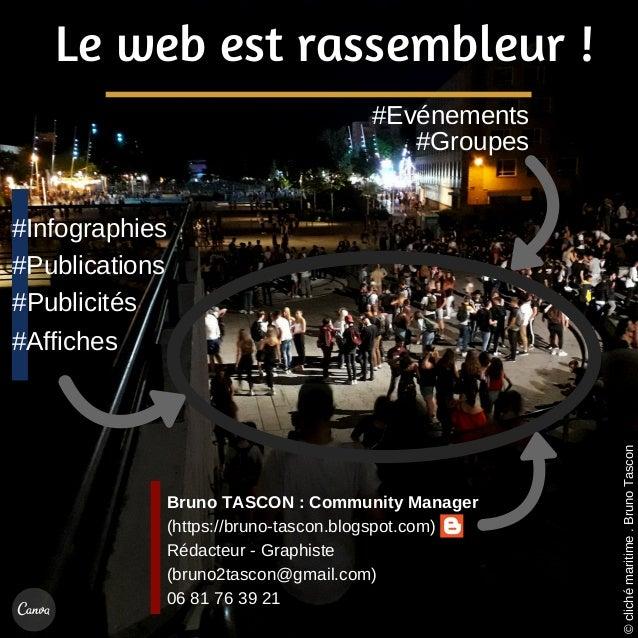 Le web est rassembleur ! #Groupes #Ev�nements #Publicit�s #Affiches #Infographies #Publications Bruno TASCON : Community M...
