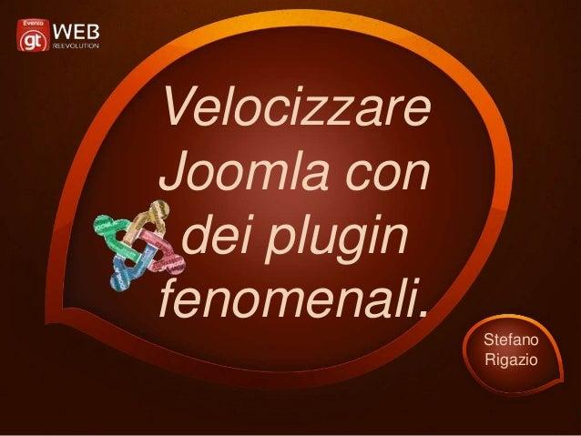 Velocizzare Joomla con dei plugin fenomenali. Stefano Rigazio