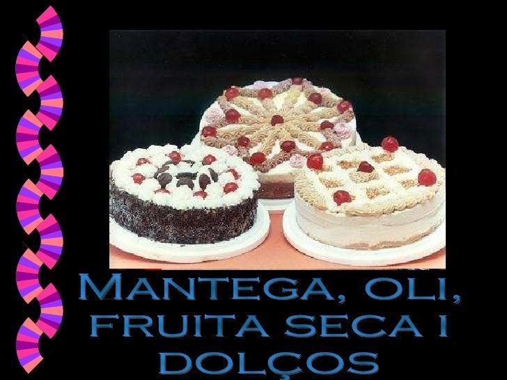 Mantega, oli, fruita seca i dolços