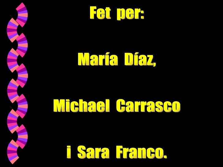 <ul><li>Esperem que us hagi agradat!!!  </li></ul>Fet  per: María  Díaz, Michael  Carrasco i  Sara  Franco.