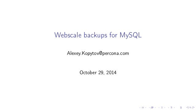 Webscale backups for MySQL  Alexey.Kopytov@percona.com  October 29, 2014