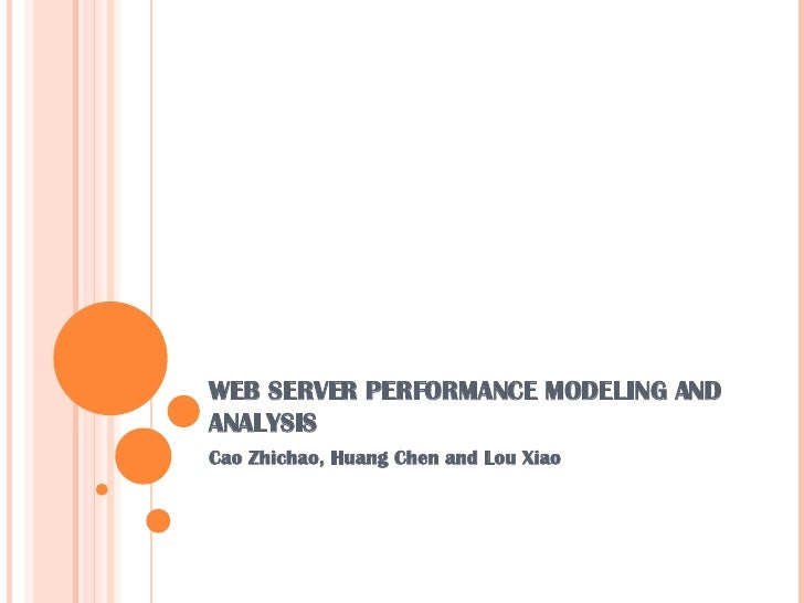 WEB SERVER PERFORMANCE MODELING AND ANALYSIS Cao Zhichao, Huang Chen and Lou Xiao