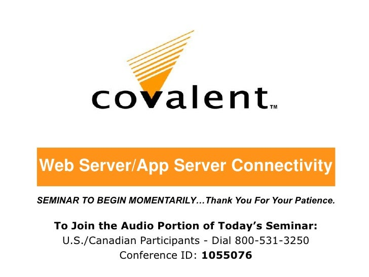 Web Server/App Server Connectivity SEMINAR TO BEGIN MOMENTARILY…Thank You For Your Patience.     To Join the Audio Portion...