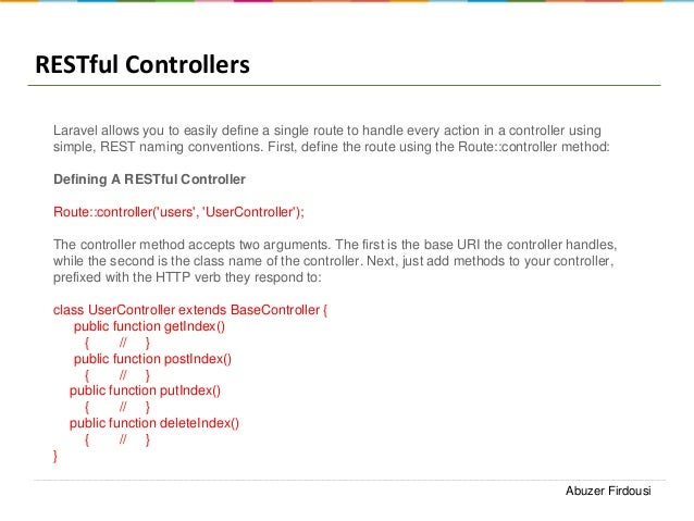 RESTful Controllers Laravel allows you to easily define a single route to handle every action in a controller using simple...