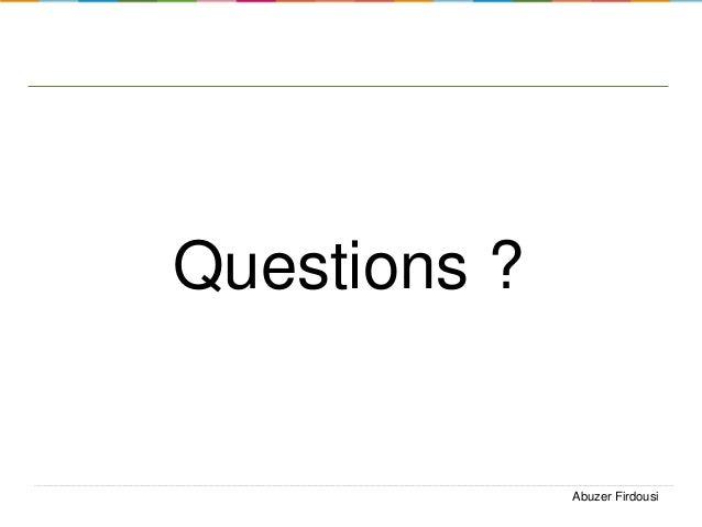 Questions ?  Abuzer Firdousi