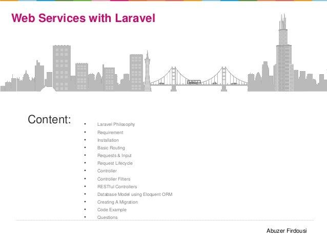 Web Services with Laravel  Content:  • • • • • • • • • • • • •  Laravel Philosophy Requirement Installation Basic Routing ...