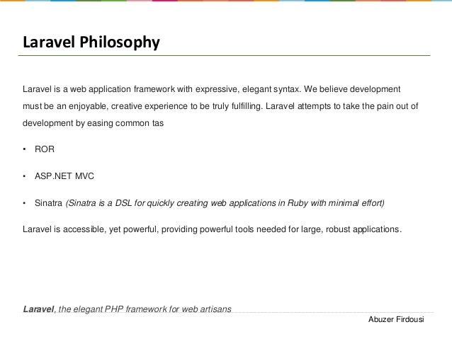 Laravel Philosophy Laravel is a web application framework with expressive, elegant syntax. We believe development must be ...