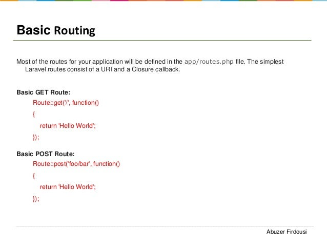 Basic Routing Most of the routes for your application will be defined in the app/routes.php file. The simplest Laravel rou...