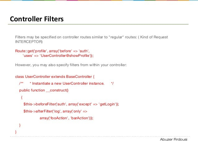 """Abuzer Firdousi Controller Filters Filters may be specified on controller routes similar to """"regular"""" routes: ( Kind of Re..."""