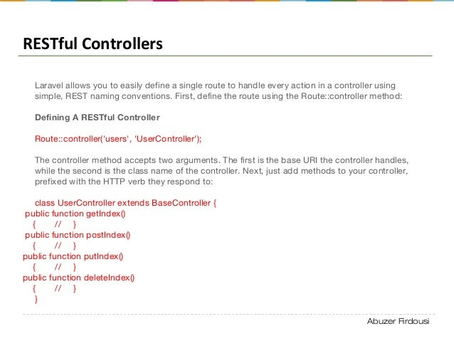 Abuzer Firdousi RESTful Controllers Laravel allows you to easily define a single route to handle every action in a control...