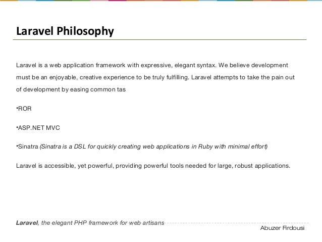 Abuzer Firdousi Laravel Philosophy Laravel is a web application framework with expressive, elegant syntax. We believe deve...