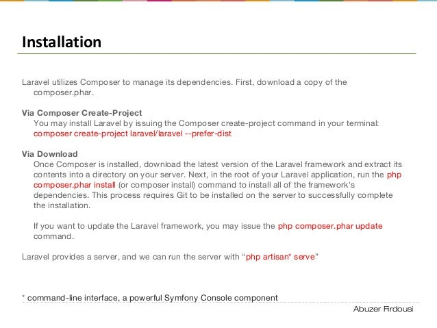 Abuzer Firdousi Installation Laravel utilizes Composer to manage its dependencies. First, download a copy of the composer....