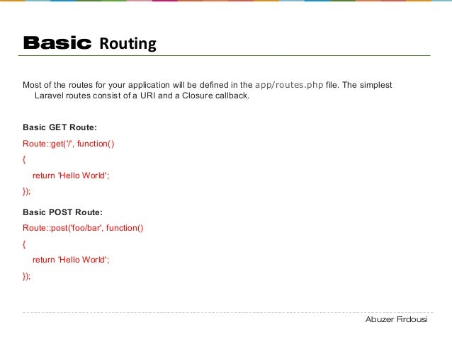 Abuzer Firdousi Basic Routing Most of the routes for your application will be defined in the app/routes.php file. The simp...