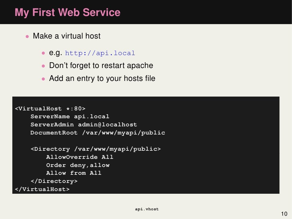 My First Web Service  • Make a virtual host      • e.g. http://api.local      • Don't forget to restart apache      • Add ...