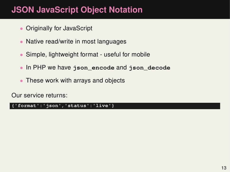 JSON JavaScript Object Notation   • Originally for JavaScript   • Native read/write in most languages   • Simple, lightwei...