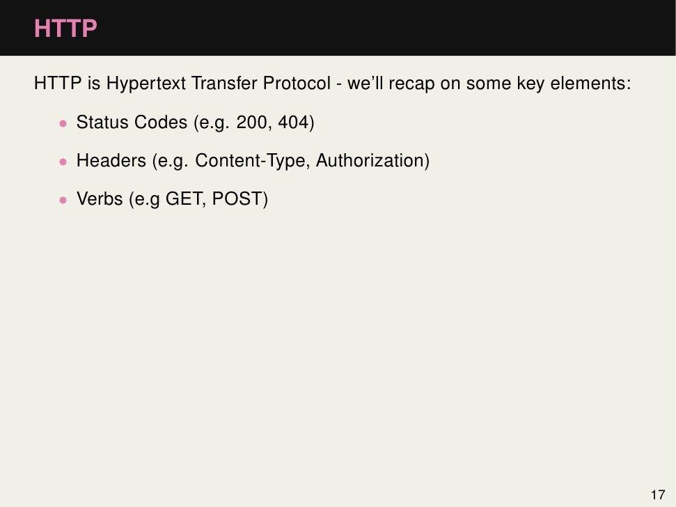 HTTPHTTP is Hypertext Transfer Protocol - we'll recap on some key elements:  • Status Codes (e.g. 200, 404)  • Headers (e....