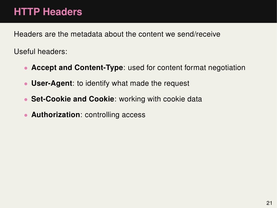 HTTP HeadersHeaders are the metadata about the content we send/receiveUseful headers:  • Accept and Content-Type: used for...