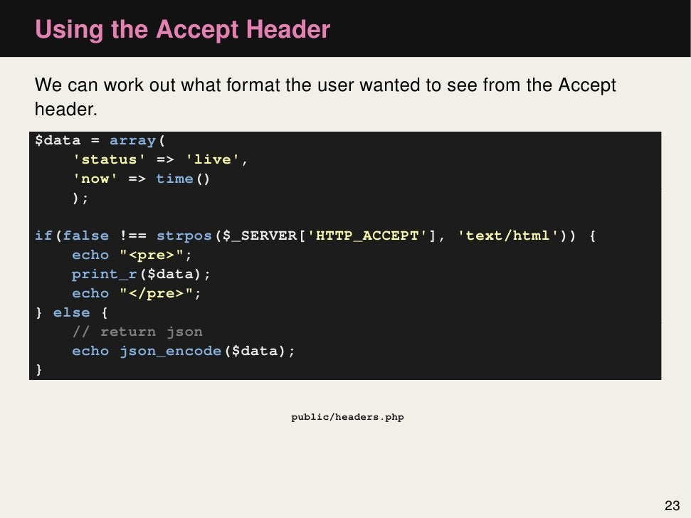Using the Accept HeaderWe can work out what format the user wanted to see from the Acceptheader.$data = array(    status =...