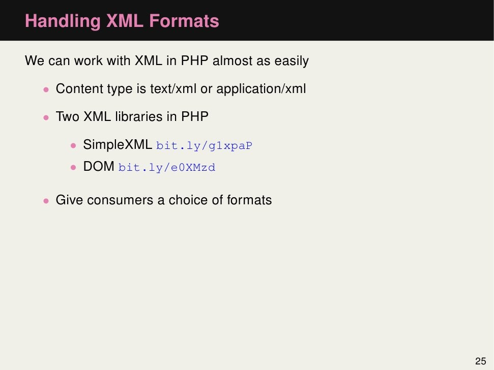 Handling XML FormatsWe can work with XML in PHP almost as easily  • Content type is text/xml or application/xml  • Two XML...