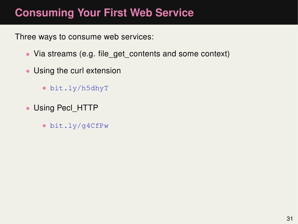 Consuming Your First Web ServiceThree ways to consume web services:  • Via streams (e.g. file_get_contents and some context...