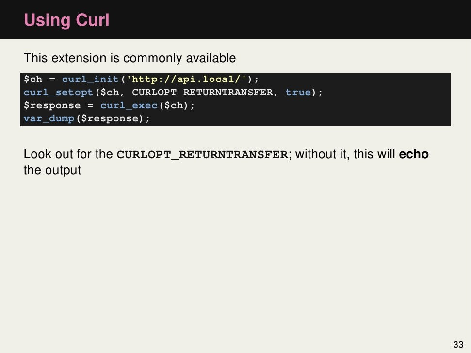 Using CurlThis extension is commonly available$ch = curl_init(http://api.local/);curl_setopt($ch, CURLOPT_RETURNTRANSFER, ...