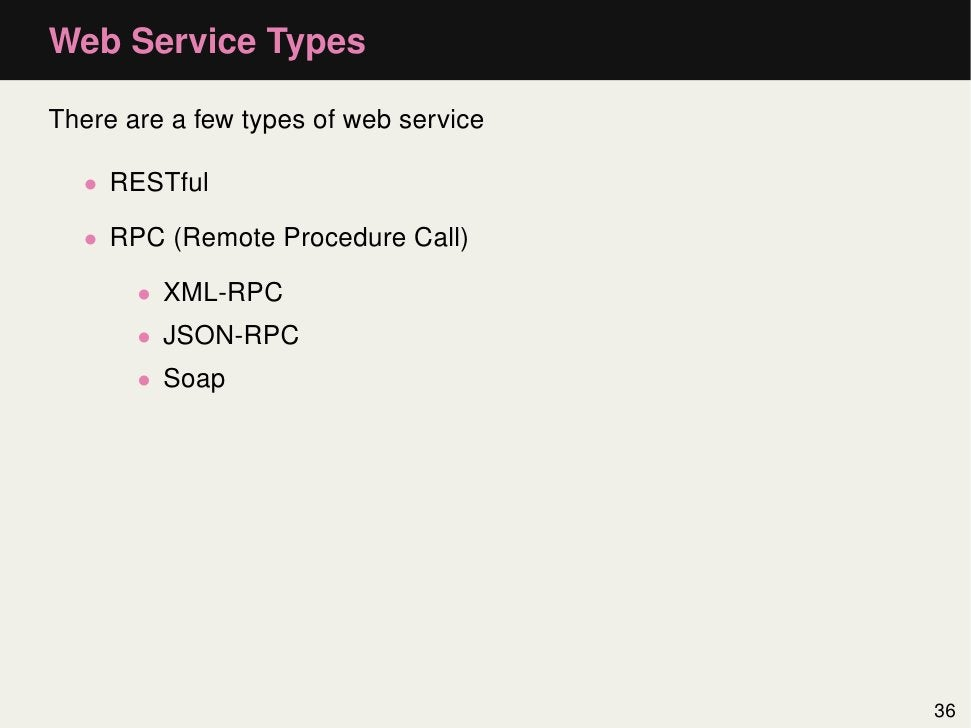 Web Service TypesThere are a few types of web service  • RESTful  • RPC (Remote Procedure Call)       • XML-RPC       • JS...