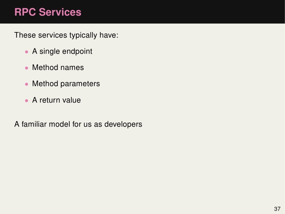 RPC ServicesThese services typically have:   • A single endpoint   • Method names   • Method parameters   • A return value...