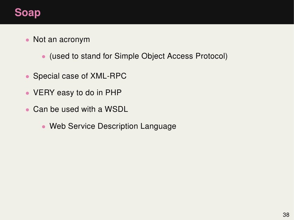 Soap • Not an acronym       • (used to stand for Simple Object Access Protocol) • Special case of XML-RPC • VERY easy to d...