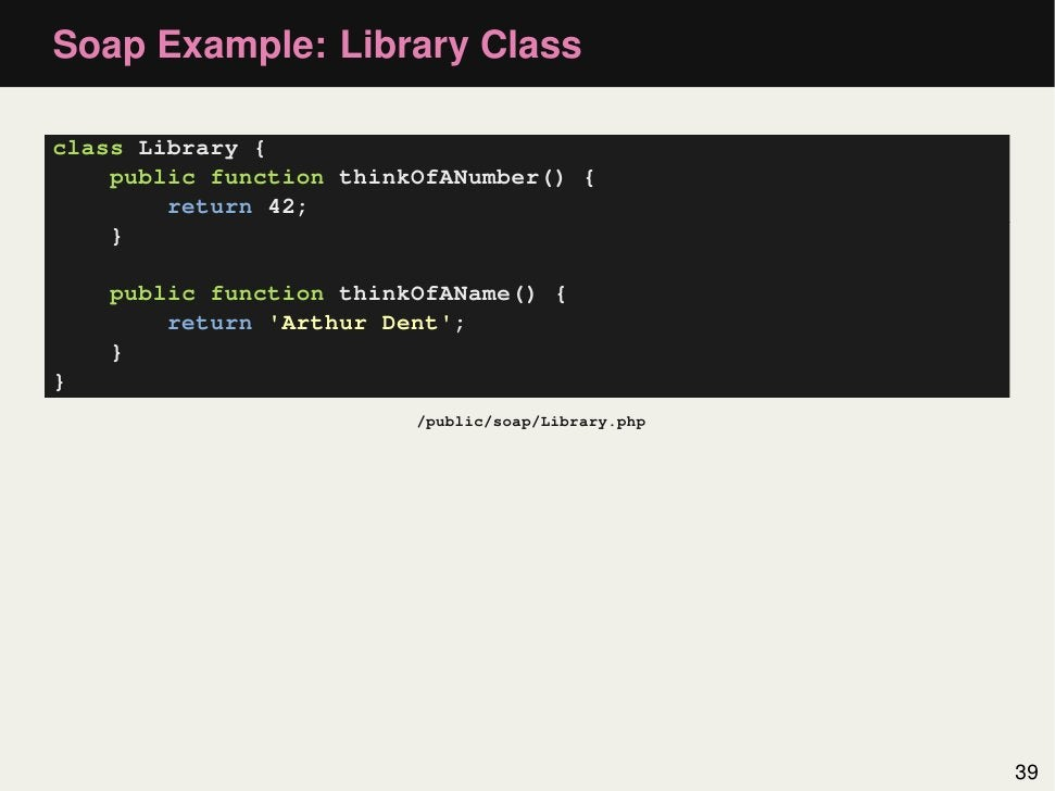 Soap Example: Library Classclass Library {    public function thinkOfANumber() {        return 42;    }    public function...