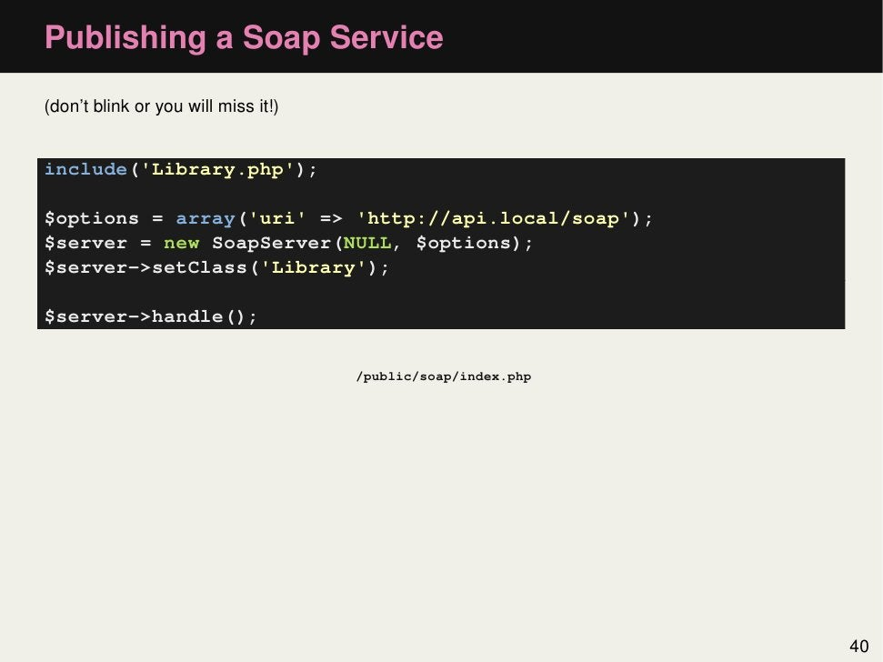 Publishing a Soap Service(don't blink or you will miss it!)include(Library.php);$options = array(uri => http://api.local/s...