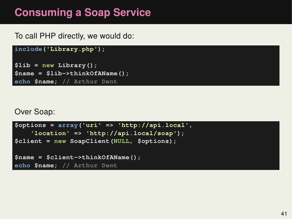 Consuming a Soap ServiceTo call PHP directly, we would do:include(Library.php);$lib = new Library();$name = $lib->thinkOfA...