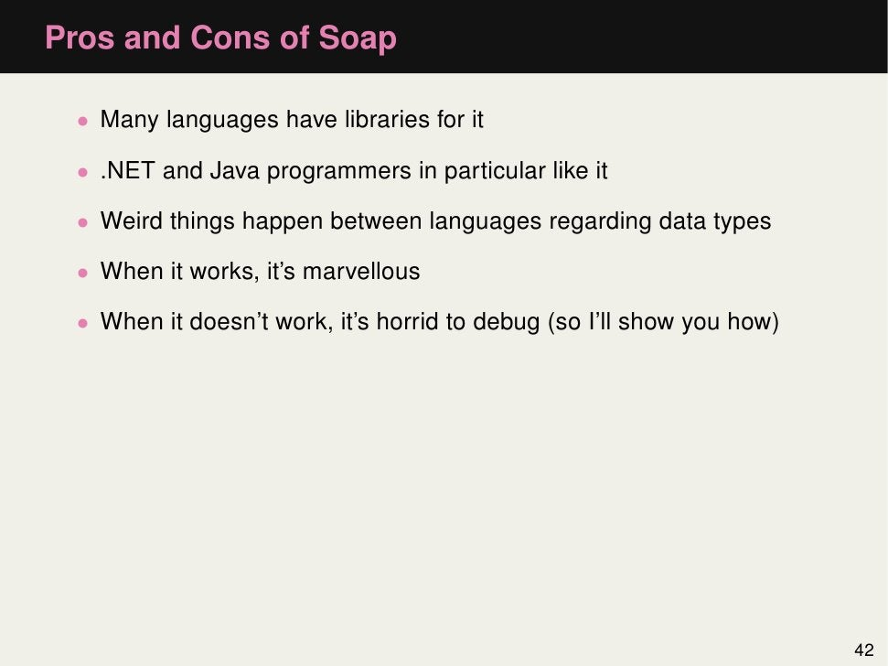 Pros and Cons of Soap • Many languages have libraries for it • .NET and Java programmers in particular like it • Weird thi...