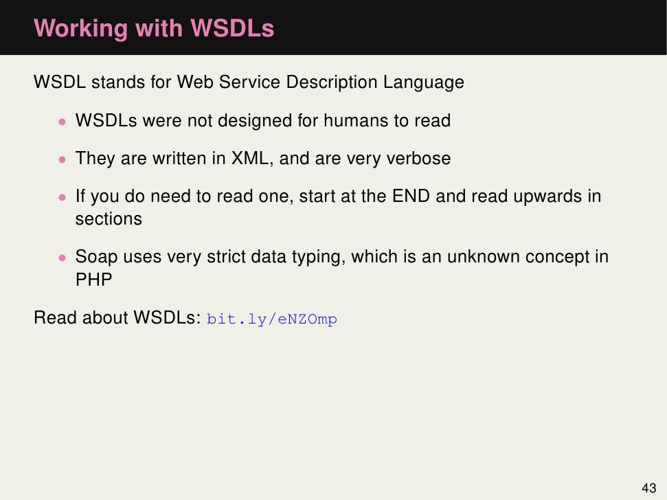 Working with WSDLsWSDL stands for Web Service Description Language  • WSDLs were not designed for humans to read  • They a...
