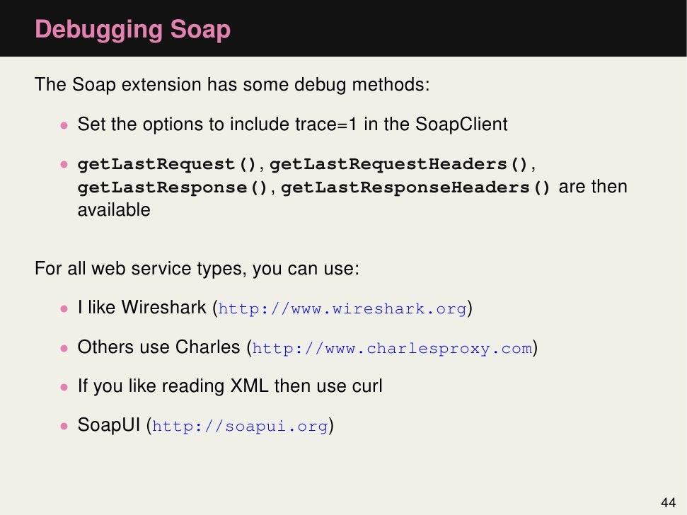 Debugging SoapThe Soap extension has some debug methods:   • Set the options to include trace=1 in the SoapClient   • getL...