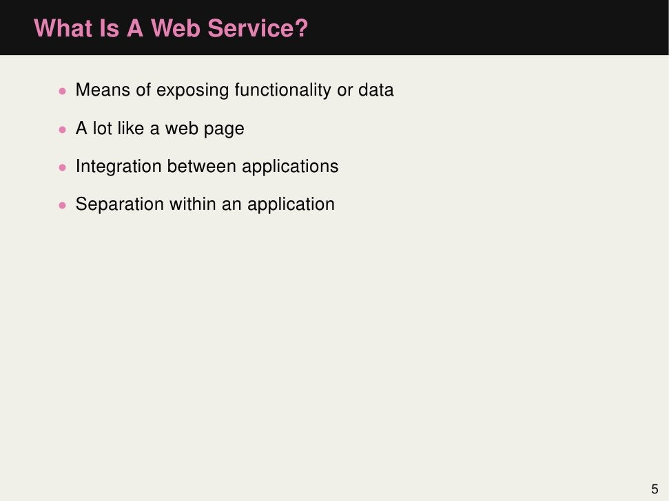 What Is A Web Service? • Means of exposing functionality or data • A lot like a web page • Integration between application...