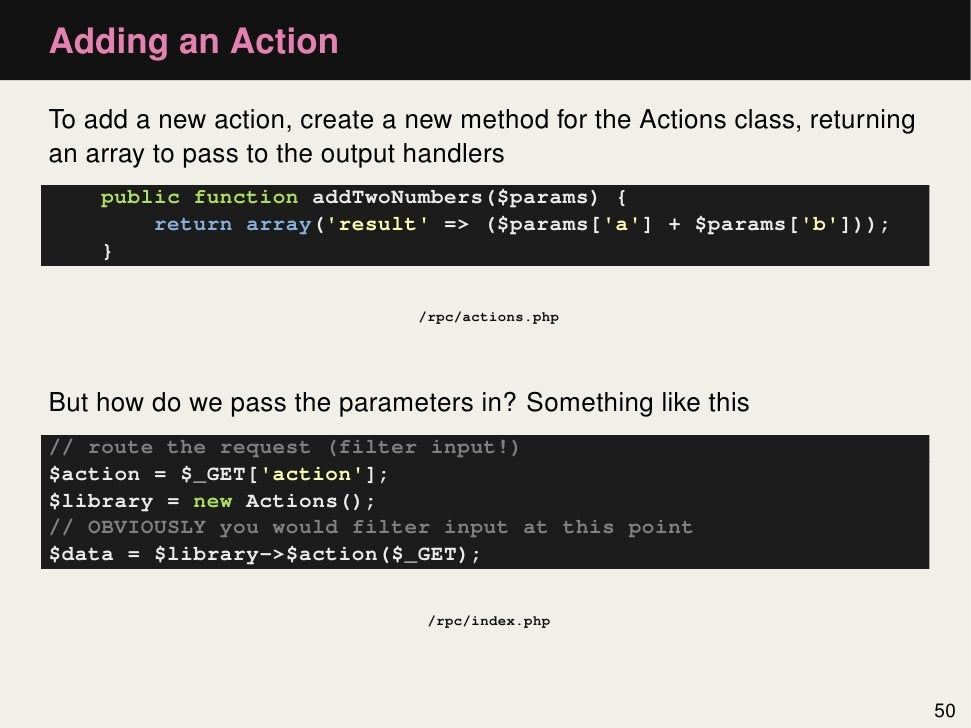 Adding an ActionTo add a new action, create a new method for the Actions class, returningan array to pass to the output ha...