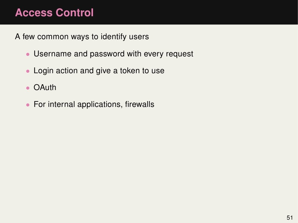 Access ControlA few common ways to identify users  • Username and password with every request  • Login action and give a t...
