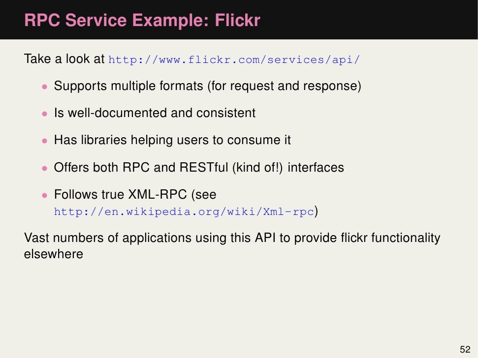 RPC Service Example: FlickrTake a look at http://www.flickr.com/services/api/   • Supports multiple formats (for request a...