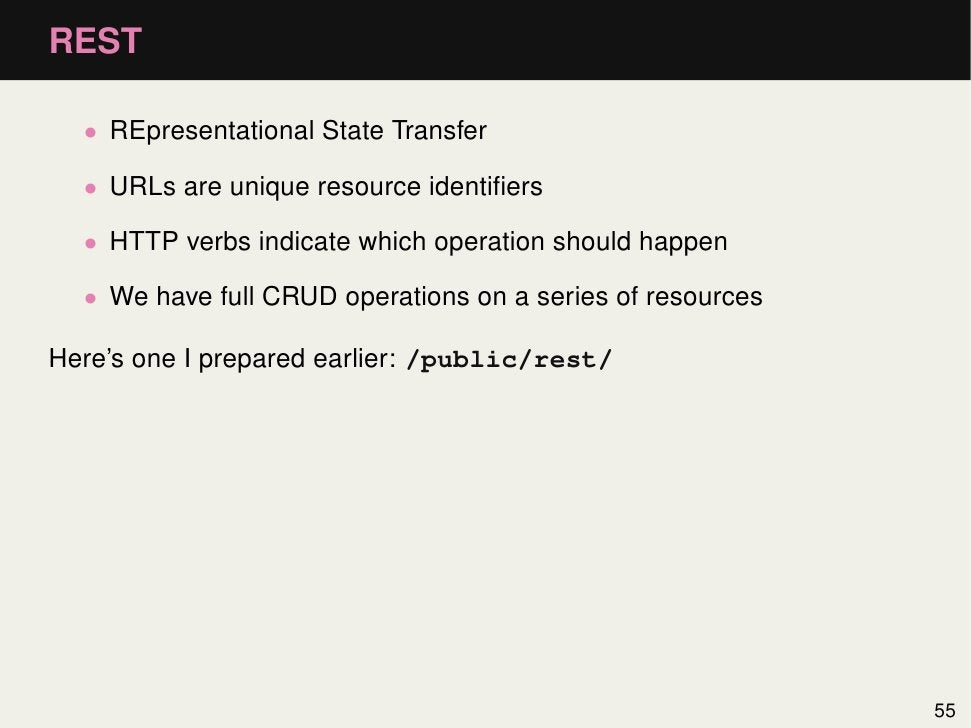 REST  • REpresentational State Transfer  • URLs are unique resource identifiers  • HTTP verbs indicate which operation shou...