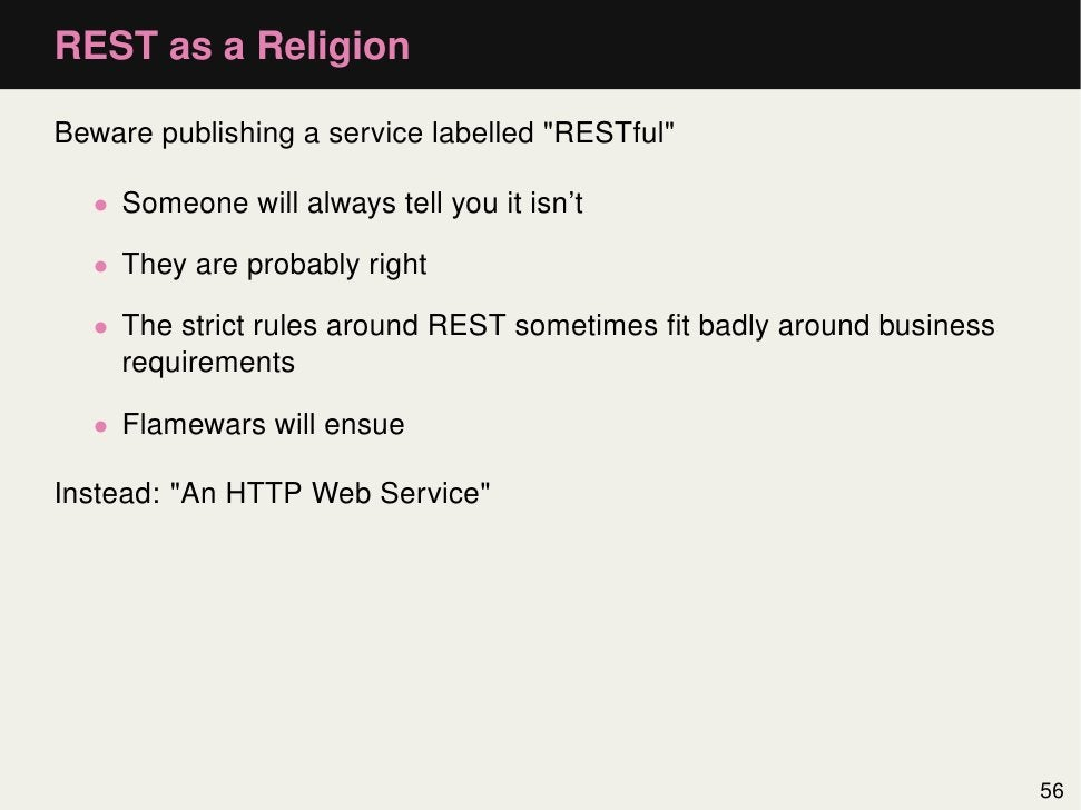 """REST as a ReligionBeware publishing a service labelled """"RESTful""""  • Someone will always tell you it isn't  • They are prob..."""