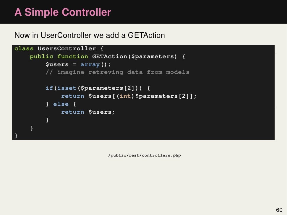 A Simple ControllerNow in UserController we add a GETActionclass UsersController {    public function GETAction($parameter...
